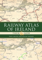 Railway Atlas of Ireland Then & Now