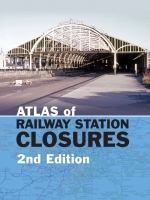 Atlas of Railway Station Closures Second Edition