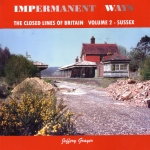 Impermanent Ways Vol. 2 the Closed Lines of Britain - Sussex