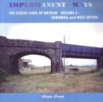 Impermanent Ways Vol. 6 the Closed Lines of Britain - Cornwall