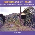Impermanent Ways Vol. 8 the Closed Lines of Britain - Gloucester