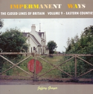 Impermanent Ways Vol. 9 the Closed Lines of Britain - Eastern Co