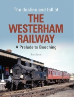 The Decline & Fall of The Westerham Railway