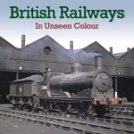 British Railways Steam in Unseen Colour