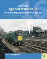 The Southern Way Special No 16: The Bournemouth Electrification