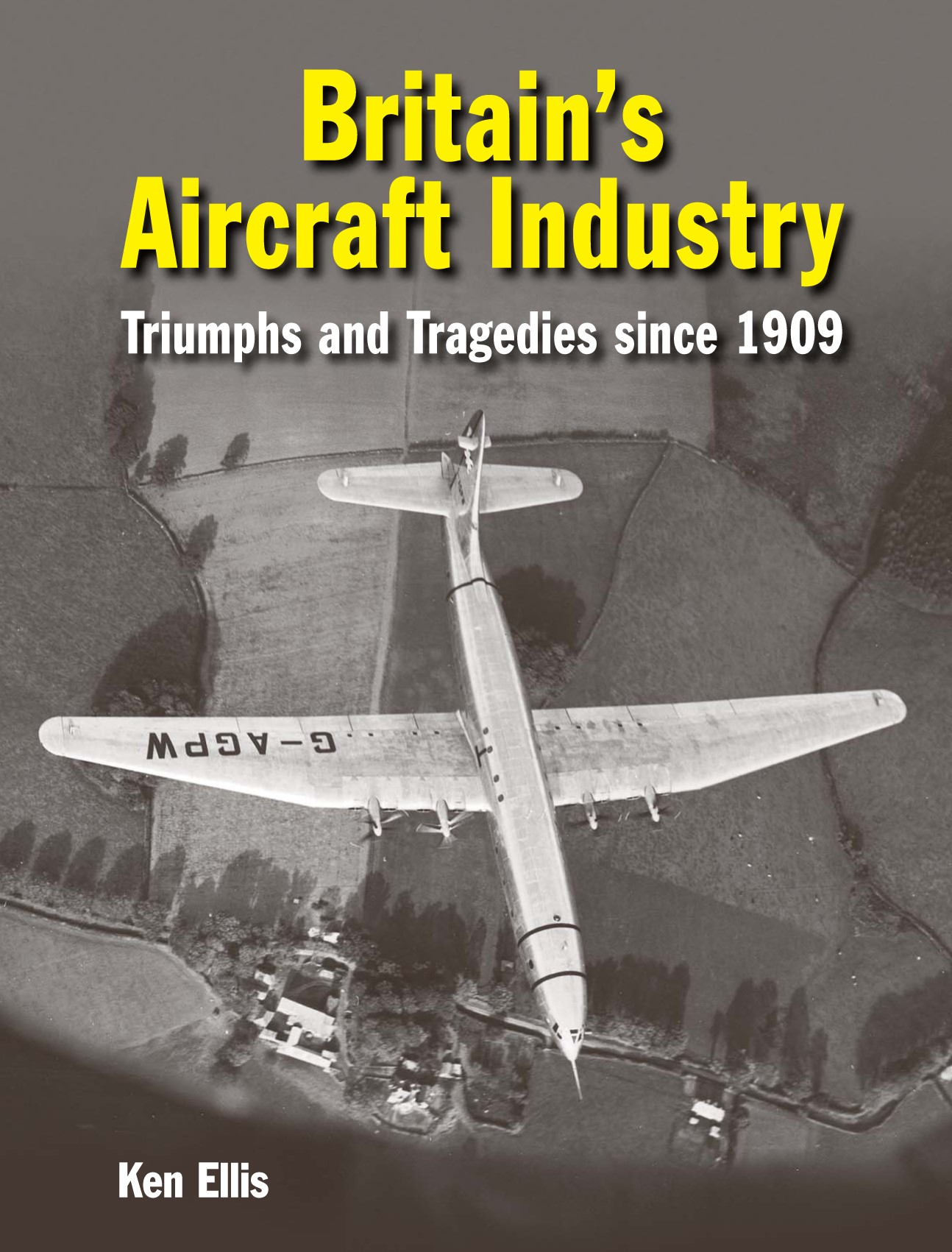 Britain's Aircraft Industry Triumphs and Tragedies since 1909